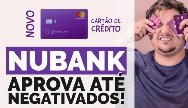 Cartão nubank para negativados: sem anuidade, sem renda mínima e sem consulta; conheça!